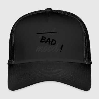 Bad mood ! - Trucker Cap