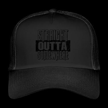 Straight Outta Somewhere - Trucker Cap