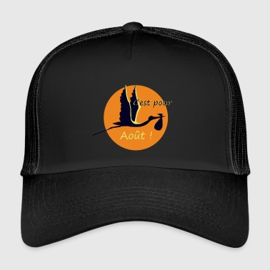 It is for August! - Trucker Cap