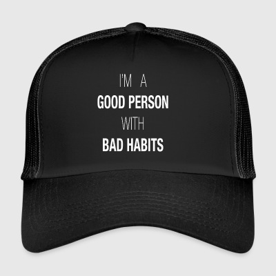 I'M A GOOD PERSON WITH BAD HABITS - Trucker Cap