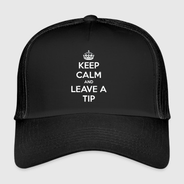 Keep calm and give tip funny sayings - Trucker Cap