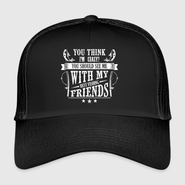 Should see me with my best fishing friends - Trucker Cap