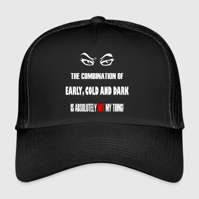 Early, cold & dark is really not mine angry eyes - Trucker Cap