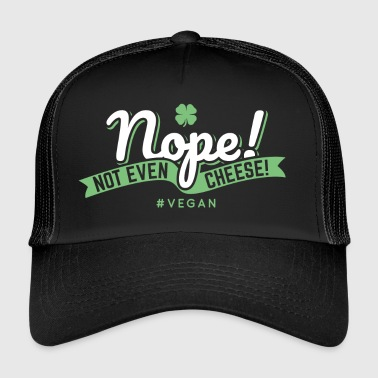 Nope! Not Even Cheese! Vegan AF Gift - Trucker Cap