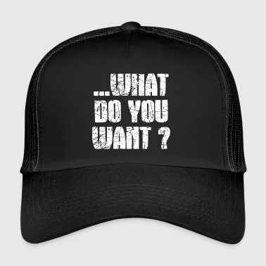 What do You want? - Trucker Cap