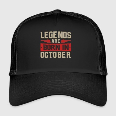 LEGENDS ARE BORN IN OCTOBER - Trucker Cap