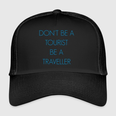Do not be a tourist be a traveler. - Trucker Cap