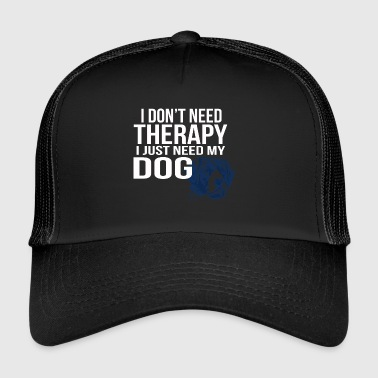 i dont need a therapy i just need my dog - Trucker Cap