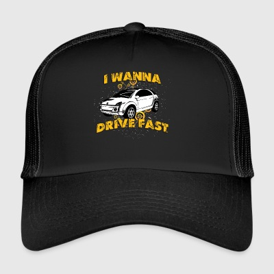 I wanna drive fast small ugly car - Trucker Cap