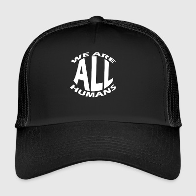 We are all human - Trucker Cap