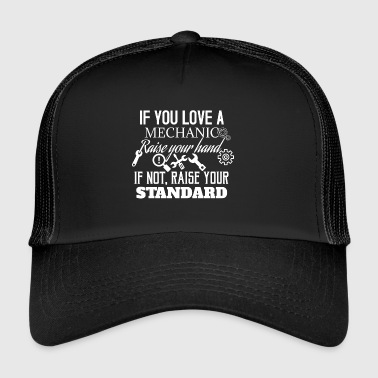 If you love a mechanic raise your hand or standard - Trucker Cap