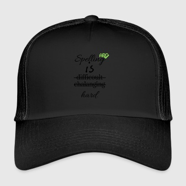 Spelling is difficoult chalanging hard - Trucker Cap