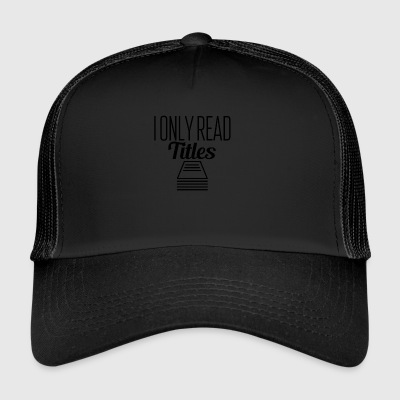 I only read titles - Trucker Cap