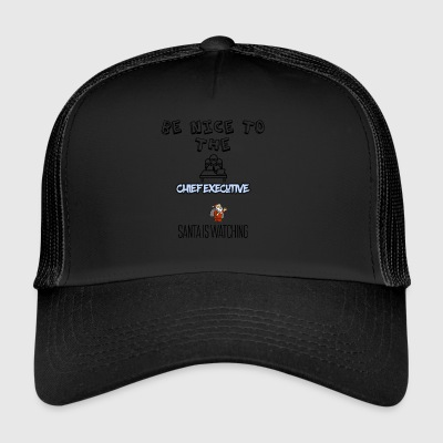 Be nice to the chief executive Santa is watching - Trucker Cap