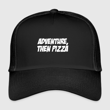 Adventure then pizza - Trucker Cap