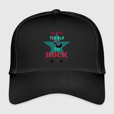 Never too old to rock - Trucker Cap