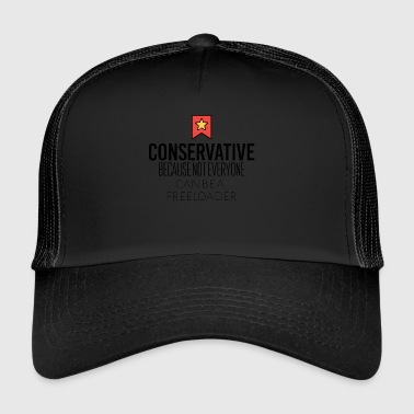 Conservative because not everyone is freeloader - Trucker Cap