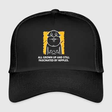 Nipples Fascinate Me Pomimo Mojego Age. - Trucker Cap