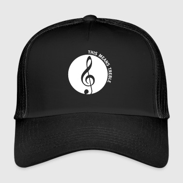 This means treble white print - Trucker Cap