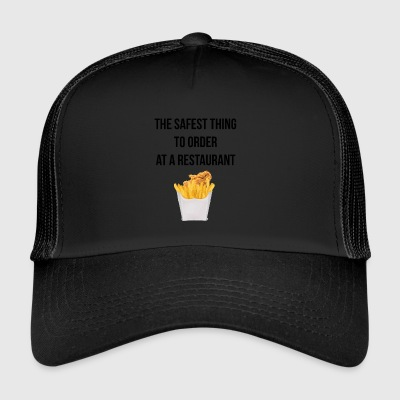 Fries the safest thing to order - Trucker Cap