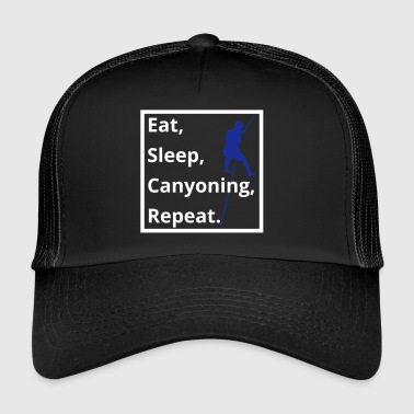 eat sleep canyoning repeat - Trucker Cap