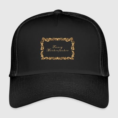 Fancy motherfucker - Trucker Cap
