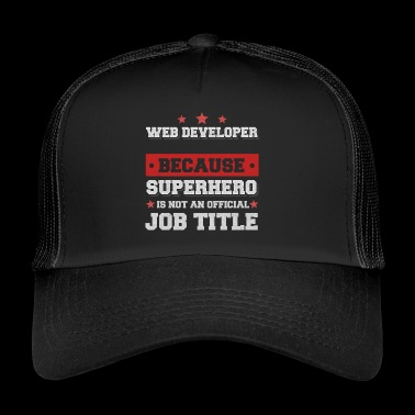 Web developer because Superhero is not a job - Trucker Cap