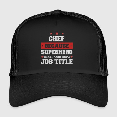 Chef because Superhero isn't a job - Trucker Cap