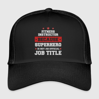 fitness instructor because Superhero isn't a job - Trucker Cap