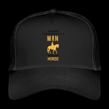 Never underestimate a man with his horse - Trucker Cap