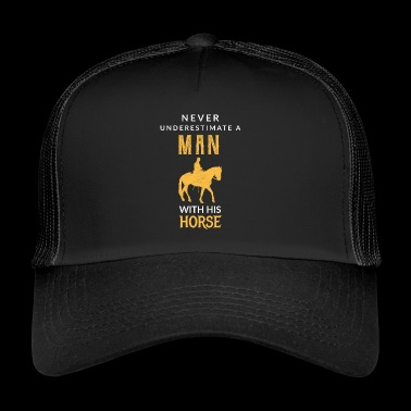 Never underestimate a Man with his Horse! - Trucker Cap