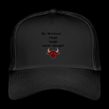 Minun workout ... karkea kova neverenoughtime - Trucker Cap