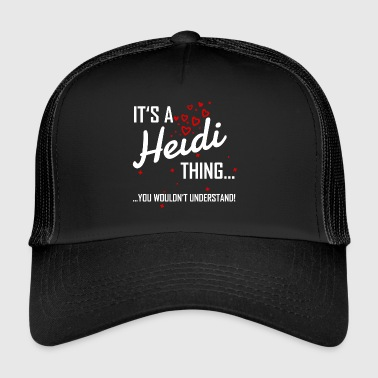It's a Heidi thing you would not understand! Surname - Trucker Cap