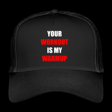 YOUR WORKOUT MY WARMUP Geschenkidee Motiv Design - Trucker Cap