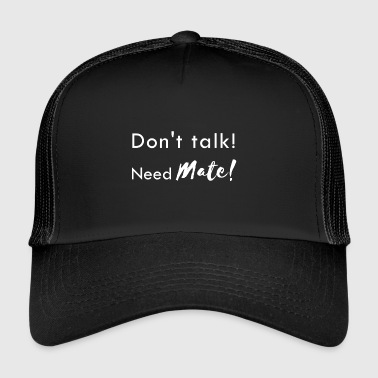 Do not Talk Need Mate | Gift Mate + Caffeine - Trucker Cap