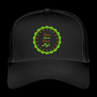 Save tree, save lives - Trucker Cap