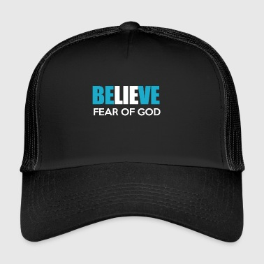 BELIEVE FEAR OF GOOD - Trucker Cap