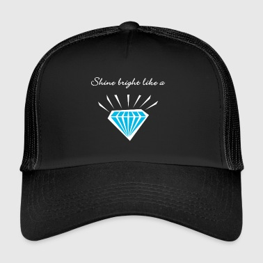 Diamond Shirt - Shine bright like a diamond - Trucker Cap