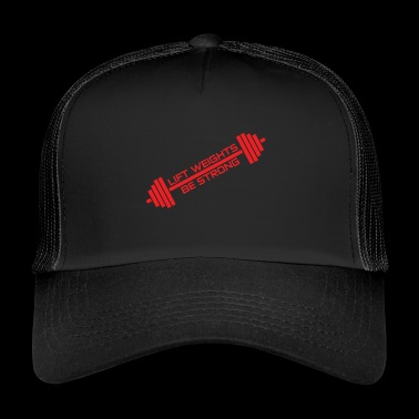 LIFT WEIGHTS, ON STRONG - Trucker Cap