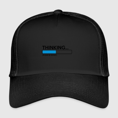 Think please be patiently funny sayings - Trucker Cap