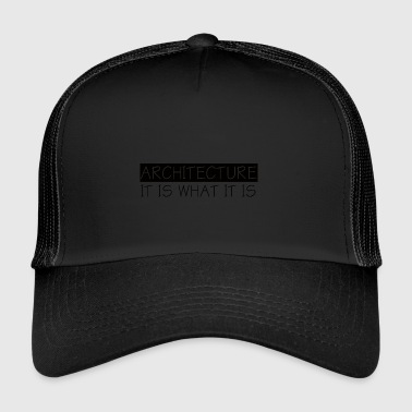 Architect / Architecture: Architecture - It Is What - Trucker Cap