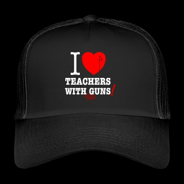 I love teachers without guns! Satire gegen Waffen - Trucker Cap