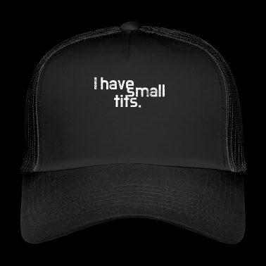 Small tits - small breasts - gift - Trucker Cap