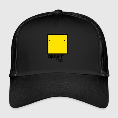Quiet - Trucker Cap
