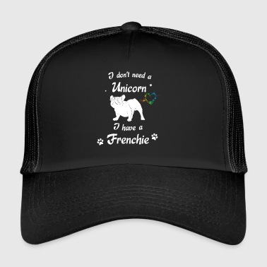I do not need a Unicorn - I have a Frenchie - Trucker Cap