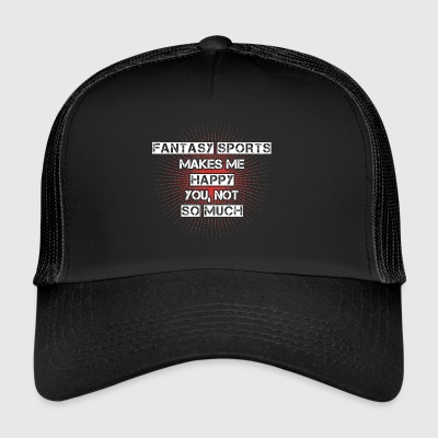 Makes me happy you not bday FANTASY SPORTS - Trucker Cap