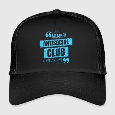 Antisocial Club Member - Leave us alone! - Trucker Cap