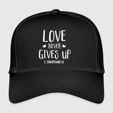 Love never gives up - 1.Corinthians 13 - Trucker Cap
