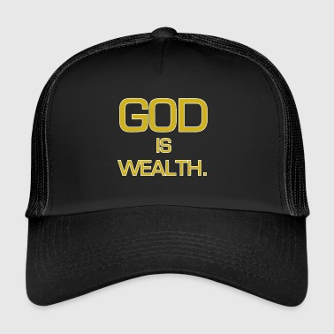 God is wealth. - Trucker Cap