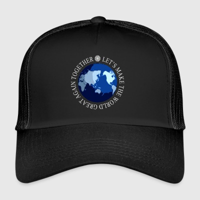 Let's Make The World Again Great Together - Trucker Cap